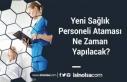 Yeni Sağlık Personeli Ataması Ne Zaman Yapılacak?