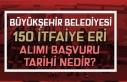 ABB 150 İtfaiye Eri Alımı Başvuruları 1-12 Kasım...