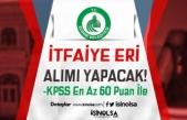 Edirne Belediyesi 13 İtfaiye Eri Alımı! KPSS 60 ve Lise, Ön Lisans, Lisans