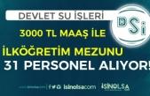 DSİ 3000 TL Maaş İle En Az İlkokul Mezunu 31 İşçi Personel Alacak!