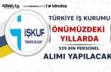Türkiye İş Kurumu Açıkladı! 329 Bin Personel Alımı Olacak!
