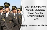 2021 TSK Astsubay Alımı KPSS Taban ve Tavan Puanlar Nedir? (Sınıflara Göre)