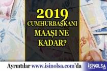 2019 Cumhurbaşkanı Maaşı Ne Kadar? Zamlı Ücret