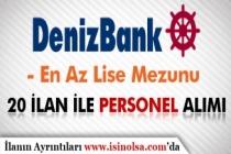 DenizBank 20 Yeni İlan Yayımladı! En Az Lise Mezunu Personel Alımı