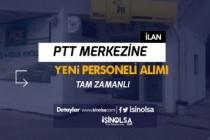PTT  Merkezine Tam Zamanlı Yeni Personel Alım İlanı Açıkladı!