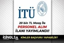 İstanbul Teknik Üniversitesi 20 Bin TL Maaş İle Sözleşmeli Personel Alım İlanı!