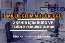 2 Şehirde İl Milli Eğitim Müdürlüğü 34 Temizlik ve Büro Personeli Alıyor