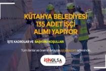 Kütahya Belediyesi 135 İşçi Alımı İçin Başvuru Şartları Neler? Hangi Kadrolarda Alım Var?