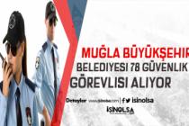 Muğla Büyükşehir Belediyesi KPSS Şartsız 99 Güvenlik Görevlisi, Büro Memuru ve Personel Alacak