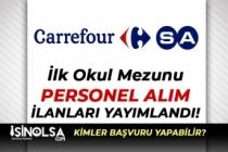 CarrefourSA En Az İlkokul Mezunu Olmak Şartıyla Personel Alımı Yapıyor