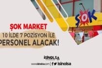 Şok Market 10 İlde 7 farklı Kadro İle Personel Alımı Başvuruları Başladı