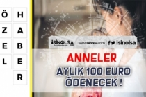 Annelere Aylık 100 Euro! Ön Kayıtlar E-Devlet Üzerinden Başladı! Nasıl Başvuru Yapılır?