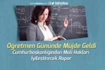 Öğretmen Gününde Müjde Geldi! Cumhurbaşkanlığından Mali Hakları İyileştirecek Rapor!