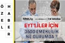 EYT'liler için 3600 Günden Emekliliğin Yolu Açılacak Mı?
