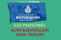 İBB 420 Personel Alımı Başvurusu Nasıl Yapılır? Başvuru Formu ve Şartlar?