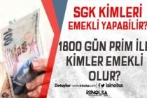 SGK Kimleri Erken Emekli Yapabilir..! 1800 Gün Prim ile Kimler Emekli Oluyor