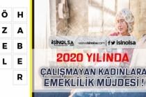 2020 Yılında Çalışmayan Kadınlara Emeklilik Müjdesi!