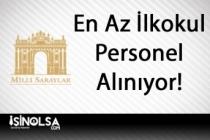 Cumhurbaşkanlığı Milli Saraylara En Az İlkokul Mezunu Personel Alınıyor!