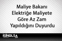 Maliye Bakanı  Elektriğe Maliyete  Göre Az Zam  Yapıldığını Duyurdu