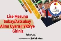 Lise Mezunu Subay/Astsubay Alımı Uyarısı! YKS'ye Giriniz