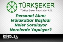 Türk Şeker Fabrikası Personel Alımı Mülakatları Başladı