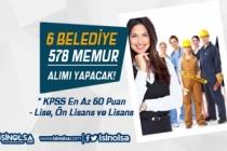 6 İlde Belediyeler KPSS 60 Puan İle 578 Memur Alacak! Lise, Ön Lisans ve Lisans