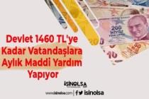 Devlet 1460 TL'ye Kadar Vatandaşlara Aylık Maddi Yardım Yapıyor