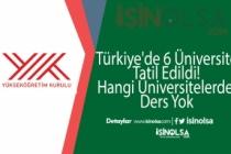 Türkiye'de 6 Üniversite Tatil Edildi! Hangi Üniversitelerde Ders Yok