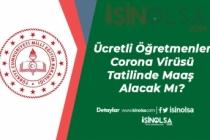 Ücretli Öğretmenler Corona Virüsü Tatilinde Maaş Alacak Mı?