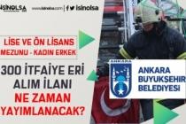 Adaylar Bekliyor! Ankara Büyükşehir Belediyesi 300 İtfaiye Eri Alımı Ne Zaman Başlayacak?