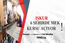 İŞKUR 6 Şehirde MEK Kursu Açtı! Günlük 60 TL Ödeniyor!