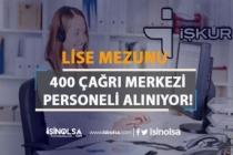 İŞKUR İş İlanları İle Lise Mezunu 400 Çağrı Merkezi Personeli Alımı Yapılıyor