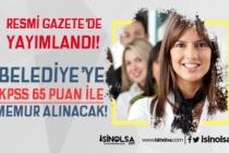 Resmi Gazete'de Yayımlandı! Belediye 65 KPSS Puanı İle Memur Alacak