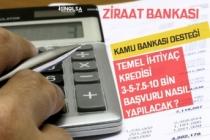 Ziraat Bankası Temel İhtiyaç Kredisi 6 Ay Geri Ödemesiz Kredi Başvurusu Nasıl Yapılacak! Gelişmeler!