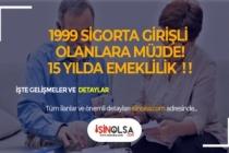 1999 Girişli Olanlara Müjde! 15 Yılda Emeklik!