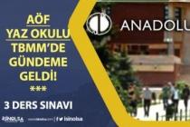 Anadolu Üniversitesi AÖF Yaz Okulu TBMM'de Gündeme Geldi! 3 Ders Sınavı Ne Zaman!