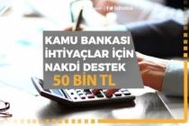 Kamu Bankasından 50 Bin Tl Nakdi Destek! İhtiyaç Kredisi!