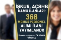 İŞKUR, AÇSHB 21 Aralık Kamu İlanları: 368 Memur Personel Alınacak!