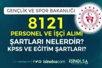 Gençlik ve Spor Bakanlığı 8121 Personel Alımı Şartları Ne Olacak? KPSS Şartı Nedir?