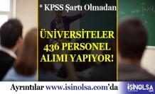 Üniversiteler KPSS Şartı Olmadan 436 Personel Alım İlanı
