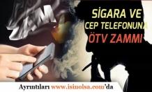 Cep Telefonu ile Sigaraya ÖTV Zammı Yapıldı!