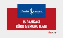 İş Bankası büro memuru alım ilanı yayınladı