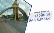 Eskişehir Üniversitesi 47 Öğretim Üyesi Alımı İlanı