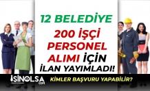 Belediye İlanları Güncellendi: 12 Belediye 200 İşçi Personel Alıyor!