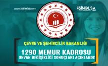 Çevre ve Şehircilik Bakanlığı 1290 Memur Unvan Değişikliği Başvuru Sonuçlar Açıklandı
