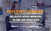 KPSS Şartı Olmadan Belediye Büro Memuru Alımları Başladı!