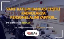 Vakıf Katılım Bankası Banka Memuru Alımı İçin İlan Yayımladı! İşte Pozisyonlar