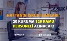 Haftanın Son İŞKUR İlanları:  20 Kuruma 129 Kamu Personeli Alınacak