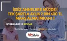 İşsiz Annelere Müjde! Tek Şartla 2 Bin TL Maaş Alma İmkanı