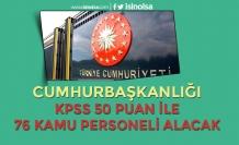 Cumhurbaşkanlığı KPSS 50 Puan İle 76 Kamu Personeli Alımı Başlıyor!